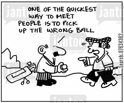 meeting people cartoon humor: 'One of the quickest ways to meet people is to pick up the wrong ball'