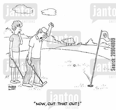 putting green cartoon humor: 'Now, cut that out!'