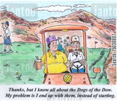 golf cart cartoon humor: 'Thanks, but I know all about the Dogs of the Dow. My problem is I end up with them, instead of starting.'