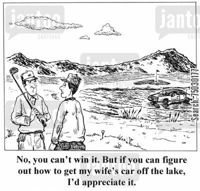 british open cartoon humor: 'No, you can't win it. But if you can figure out how to get my wife's car off the lake, I'd appreciate it.'