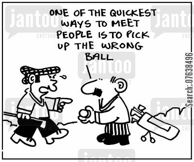 golf green cartoon humor: 'One of the quickest ways to meet people is to pick up the wrong ball.'