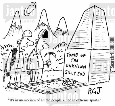 grave stone cartoon humor: 'Tomb of the unknown silly sod' It's in memorian of all the people killed in extreme sports