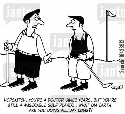 social group cartoon humor: 'Hopskitch, you're a doctor since years, but you're still a miserable golf player... what on Earth are you doing all day long?!'
