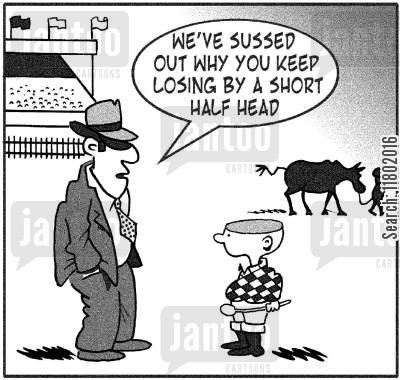 jockeys cartoon humor: 'We've sussed out why you keep losing by a short half head.'