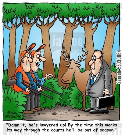 great outdoors cartoon humor: 'Damn it, he's lawyered up! By the time this works its way through the courts he'll be out of season!'