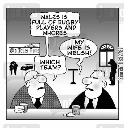 rugby teams cartoon humor: Wales is full of rugby players and whores. My wife is Welsh. Which team?