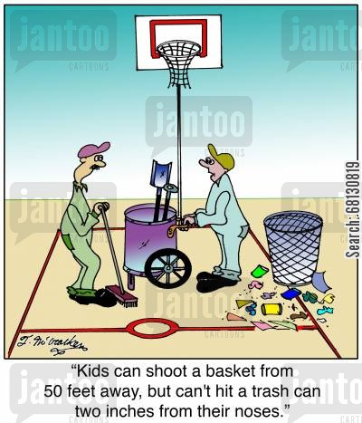 sports halls cartoon humor: Kids can shoot a basket from 50 feet away, but can't hit a trash can two inches from their noses.