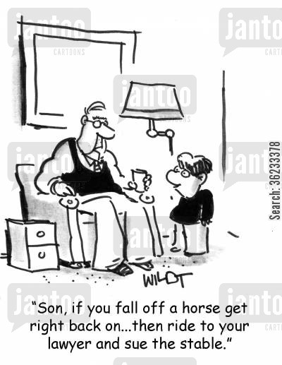 perseverance cartoon humor: Son, if you fall off a horse get right back on, ride to a lawyer and sue the stable.