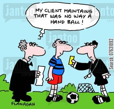 playing soccer cartoon humor: My client maintains that was no way a hand ball!