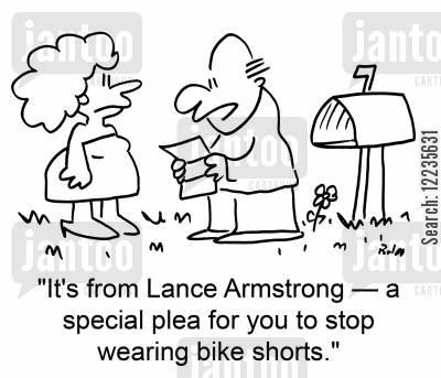 tight shorts cartoon humor: 'It's from Lance Armstrong -- a special plea for you to stop wearing bike shorts.'