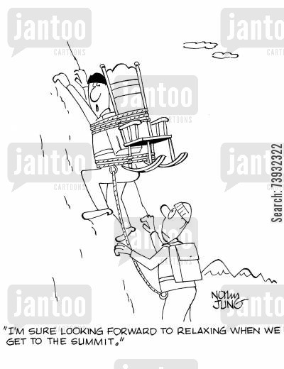 adrenaline rush cartoon humor: 'I'm sure looking forward to relaxing when we get to the summit.'