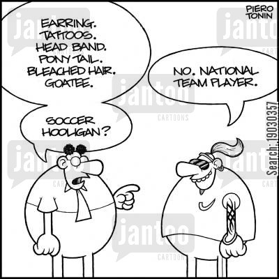 stadiums cartoon humor: Man on left - 'Earring. Tattoos. Head band. Pony tail. Bleached hair. Goatee. Soccer hooligan?' Man on right - 'No. National team player.'