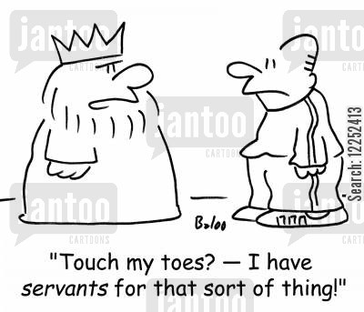 touch toes cartoon humor: 'Touch my toes? -- I have servants for that sort of thing!'