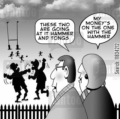 rugby matches cartoon humor: 'Those two are going at it with hammer and tongs.'