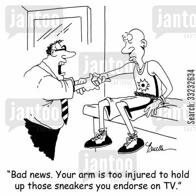 endorse cartoon humor: 'Bad news. Your arm is too injured to hold up those sneakers you endorse on TV.'
