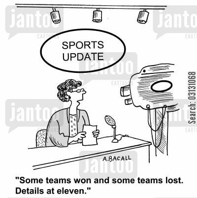 newsreaders cartoon humor: Sports update: Some teams won and some teams lost.