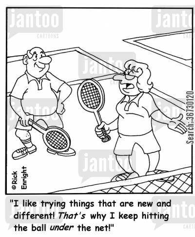 tennis player cartoon humor: 'I like trying things that are new and different! That's why I keep hitting the ball under the net!'