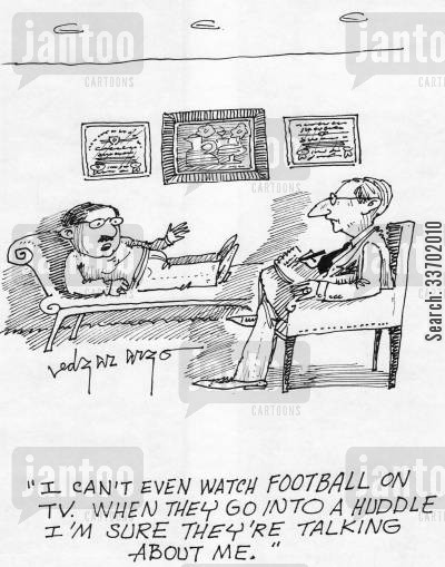huddles cartoon humor: 'I can't even watch football on TV. When they go into a huddle I'm sure they're talking about me.'