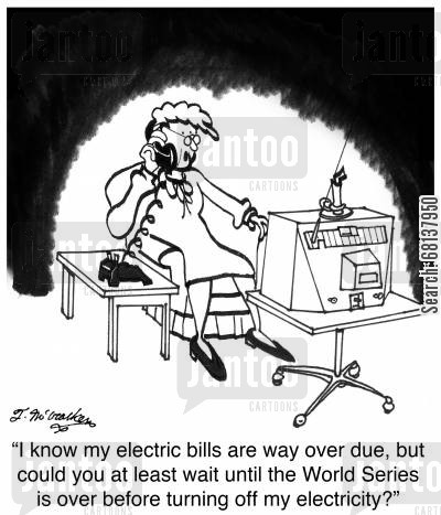 supplier cartoon humor: 'I know my electric bills are way over due, but could you at least wait until the World Series is over before turning off my electricity?'