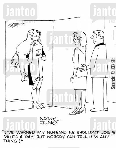 stubbornness cartoon humor: 'I've warned my husband he shouldn't jog 5 miles a day, but nobody can tell him anything!'