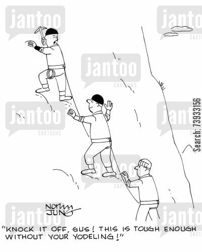rock climber cartoon humor: 'Knock it off, Gus! This is tough enough without your yodeling!'