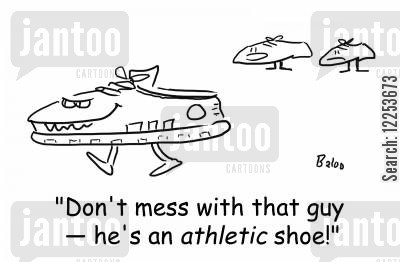 sports shoes cartoon humor: 'Don't mess with that guy -- he's an athletic shoe!'