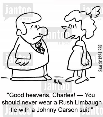 bad dresser cartoon humor: 'Good heavens, Charles! -- You should never wear a Rush Limbaugh tie with a Johnny Carson suit!'