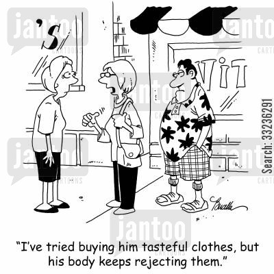 hawaiian shirts cartoon humor: 'I've tried buying him tasteful clothes, but his body keeps rejecting them.'