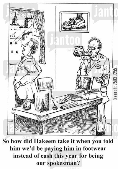 footwear cartoon humor: 'So how did Hakeem take it when you told him we'd be paying him in footwear instead of cash this year, for being our spokesman?'