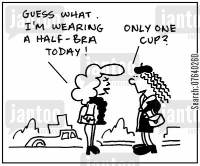 sexy clothing cartoon humor: 'Guess what. I'm wearing a half-bra today.'