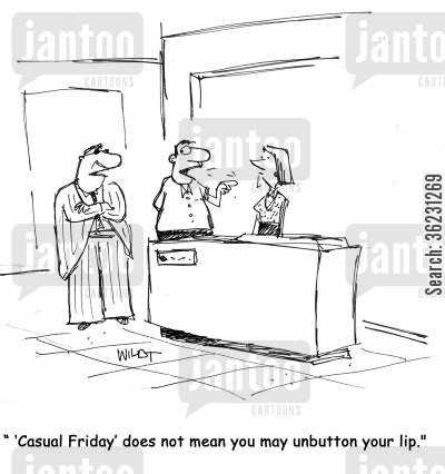 dress down cartoon humor: ''Casual Friday' does not mean you may unbutton your lip!'