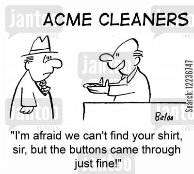 dry cleaners cartoon humor: 'We can't find your shirt, sir, but the buttons came through just fine!'