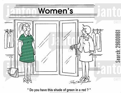 shop assistants cartoon humor: 'Do you have this shade of green in a red?'