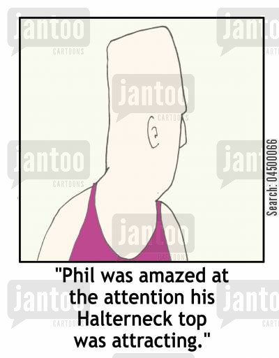 transvestite cartoon humor: 'Phil was amazed at the attention his halterneck top was attracting.'
