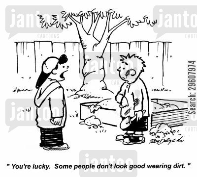 mess cartoon humor: 'You're lucky. Some people don't look good wearing dirt.'