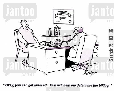 medical expenses cartoon humor: 'Okay you can get dressed. That will help me determine the billing.'