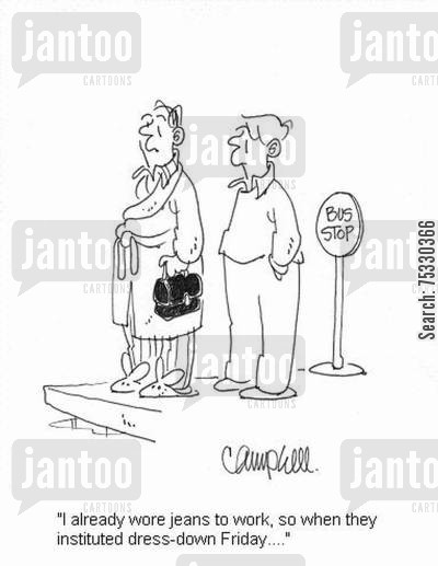 pj cartoon humor: 'I already wore jeans to work, so when they instituted dress-down Friday....'