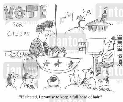 election speech cartoon humor: If elected, I promise to keep a full head of hair