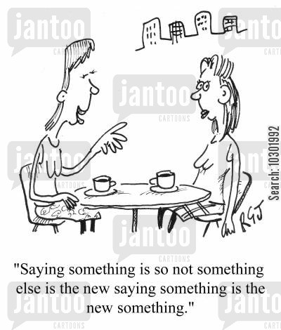 street slang cartoon humor: 'Saying something is so not something else is the new saying something is the new something.'