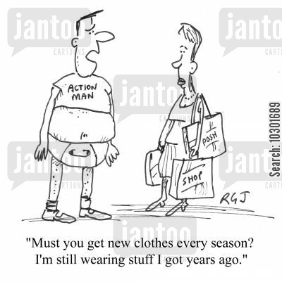 fashion victim cartoon humor: 'Must you get new clothes every season? I'm still wearing stuff I got years ago.'