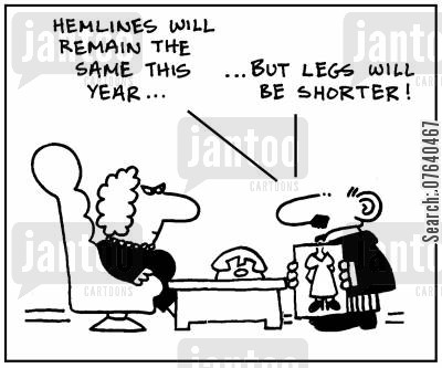 fashion designer cartoon humor: 'Hemlines will remain the same this year, but legs will be shorter.'