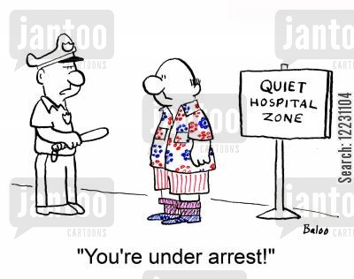 loud clothes cartoon humor: Quiet Hospital Zone 'You're under arrest!'