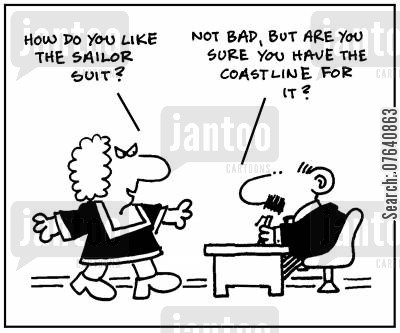sailor suits cartoon humor: 'How do you like the sailor suit?' - 'Not bad, but are you sure you have the coastline for it?'
