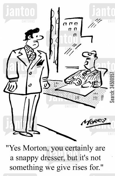 fashion victims cartoon humor: ...you certainly are a snappy dresser, but it's not something we give rises for.