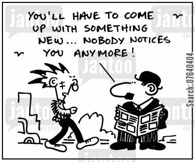 generation gaps cartoon humor: 'You'll have to come up with something new...Nobody notices you anymore.'