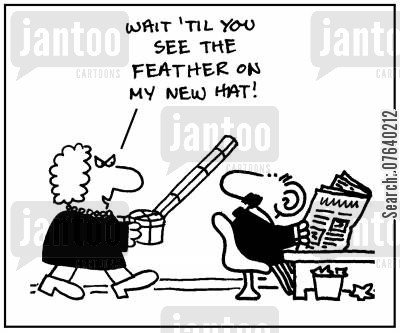 milliners cartoon humor: 'Wait until you see the feather on my new hat.'