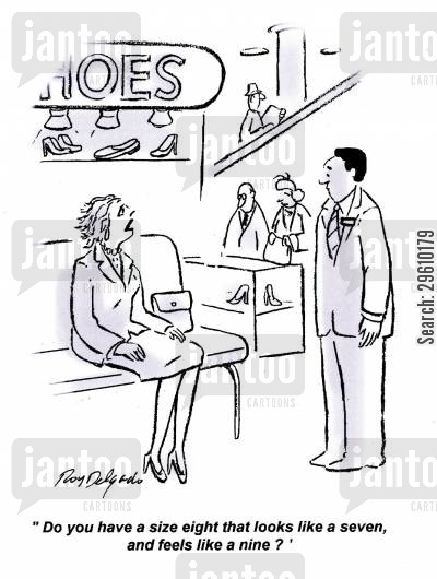 footwear cartoon humor: 'Do you have a size eight that looks like a seven, and feels like a nine?'