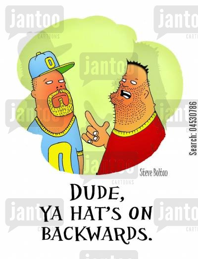 rap cartoon humor: 'Dude, ya hat's on backwards.'