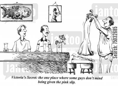 lesbian cartoon humor: 'Victoria's Secret: the one place where some guys don't mind being given the pink slip.'