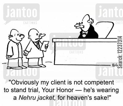 nehru jacket cartoon humor: 'Obviously my client is not competent to stand trial, Your Honor -- he's wearing a Nehru jacket, for heaven's sake!'